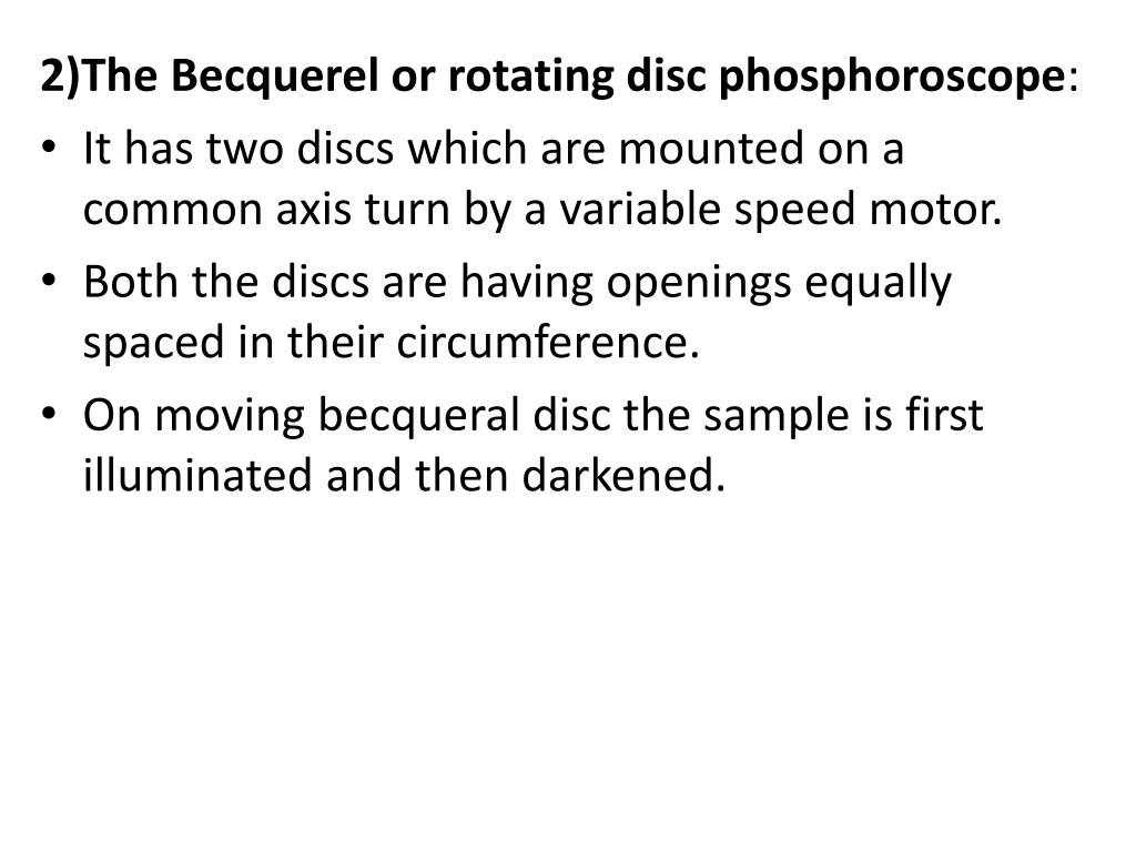 2)The Becquerel or rotating disc phosphoroscope