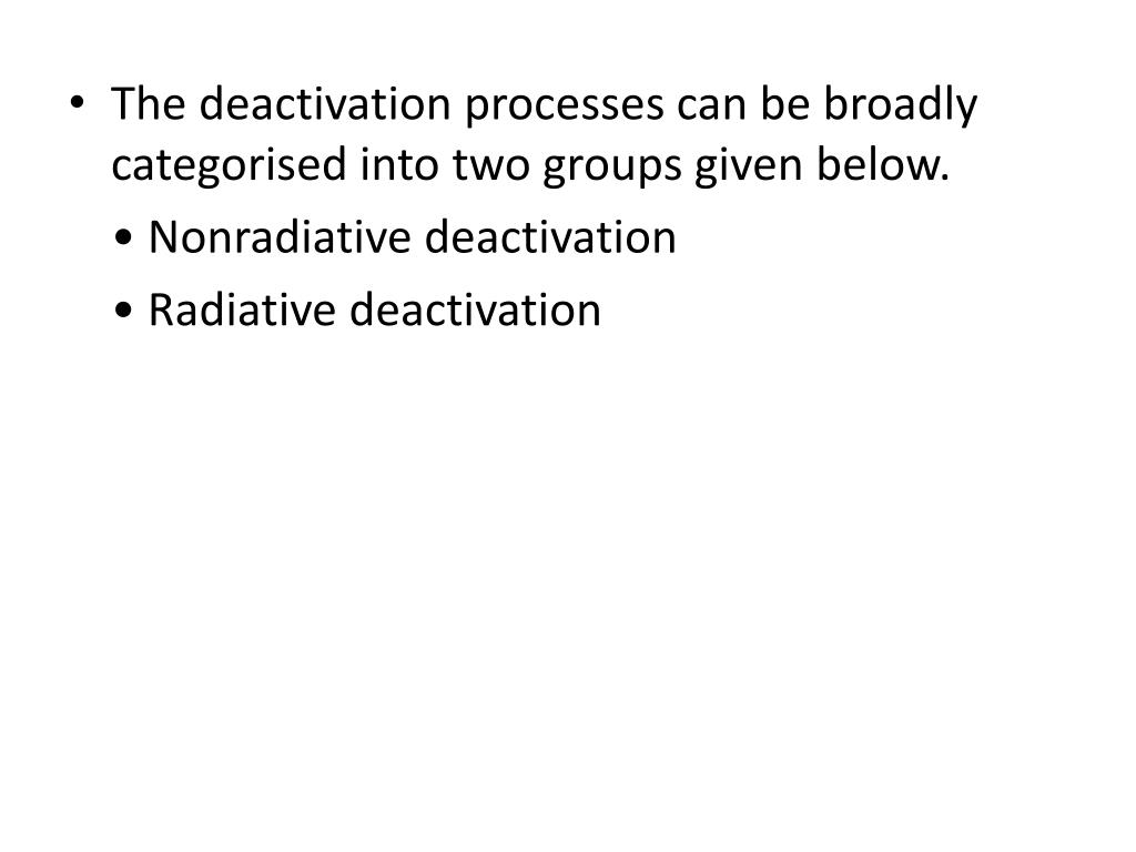 The deactivation processes can be broadly categorised into two groups given below.