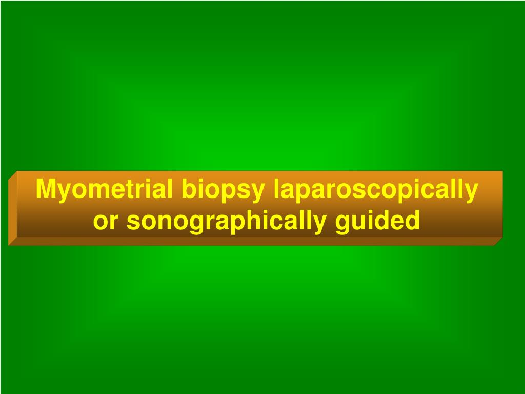 Myometrial biopsy laparoscopically or sonographically guided