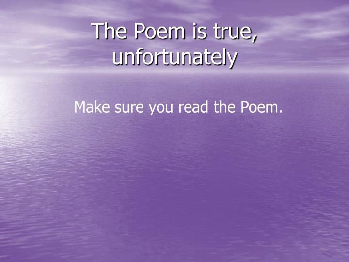 The Poem is true, unfortunately