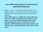 wave diffraction patterns in the form of quantum holograms20