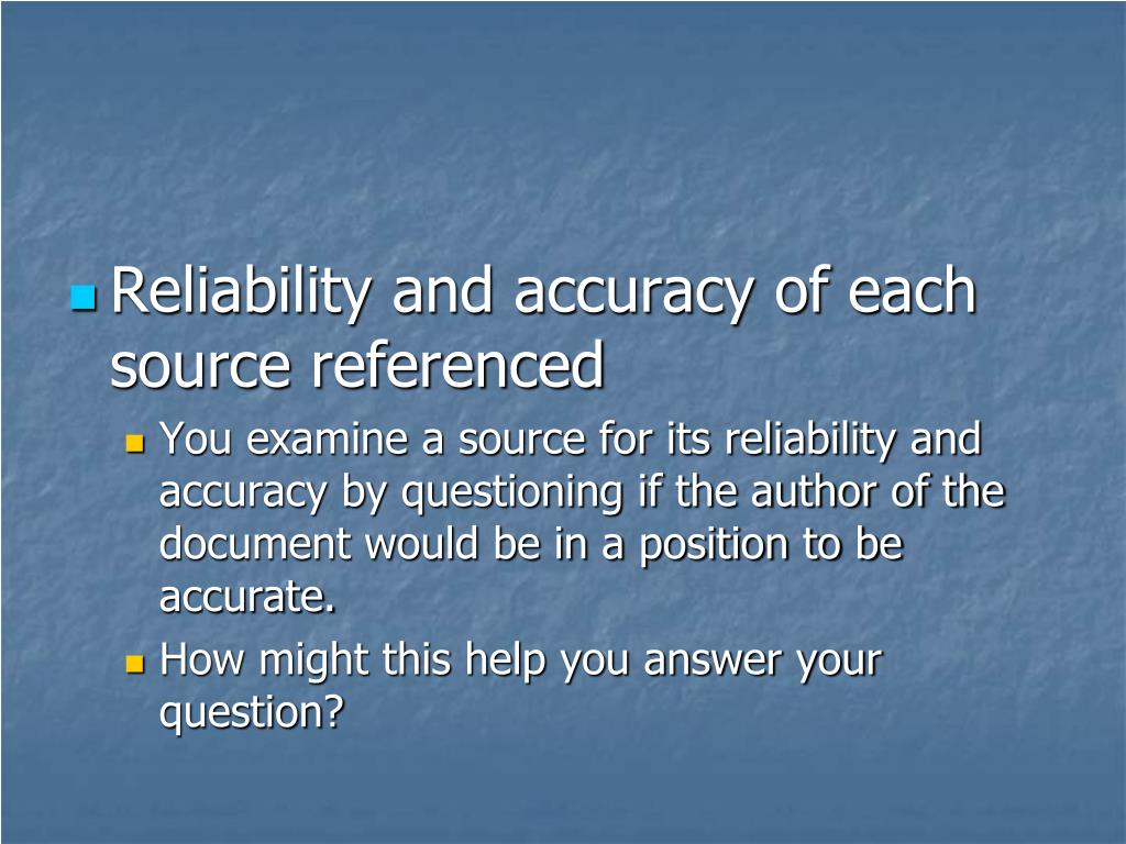 Reliability and accuracy of each source referenced