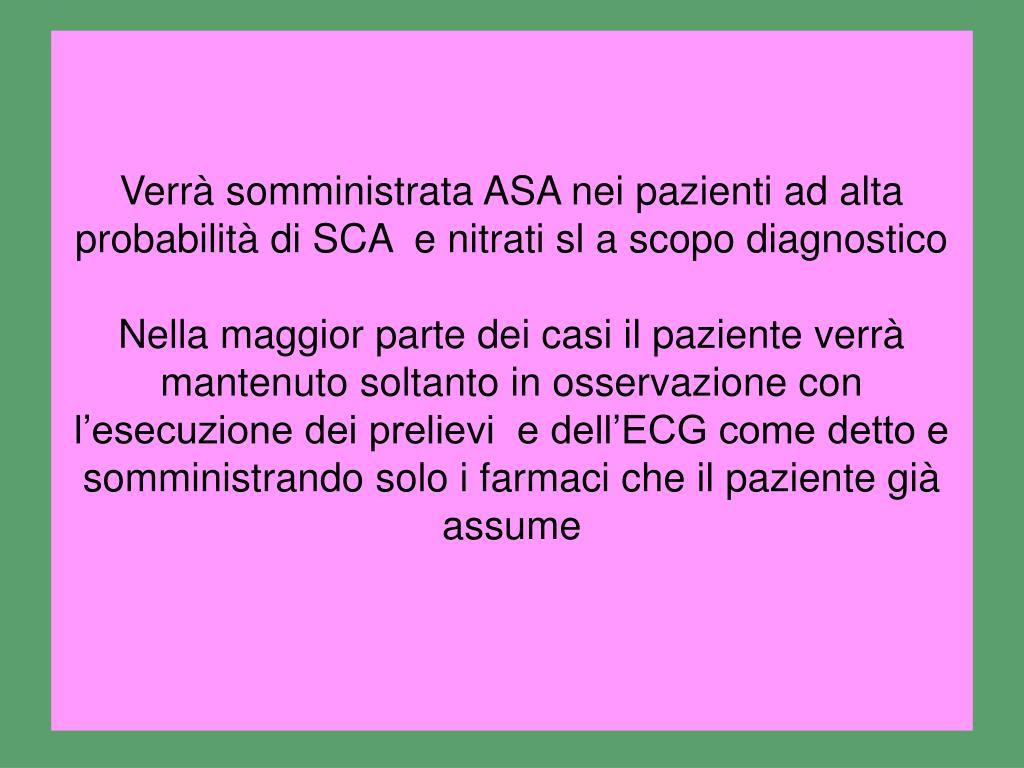 Verrà somministrata ASA nei pazienti ad alta probabilità di SCA  e nitrati sl a scopo diagnostico
