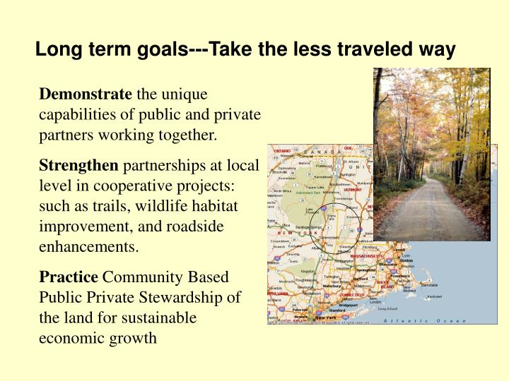 Long term goals---Take the less traveled way