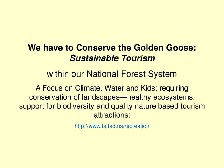 We have to Conserve the Golden Goose:
