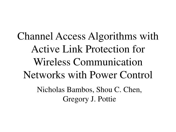 Channel Access Algorithms with Active Link Protection for Wireless Communication Networks with Power...