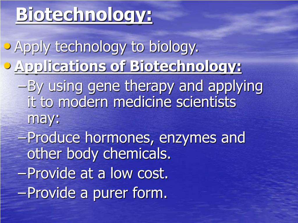 Apply technology to biology.