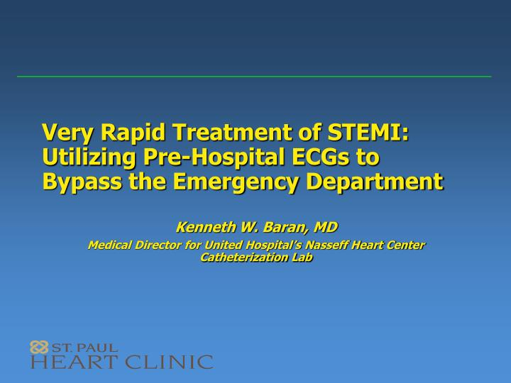 Very rapid treatment of stemi utilizing pre hospital ecgs to bypass the emergency department l.jpg