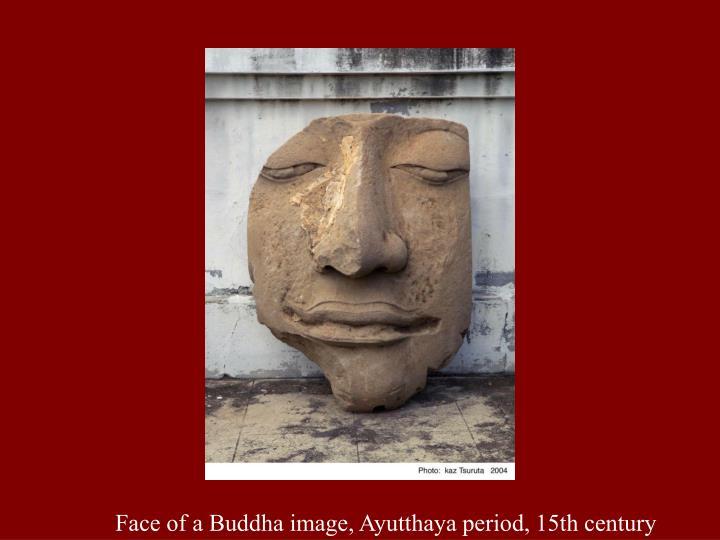 Face of a Buddha image, Ayutthaya period, 15th century