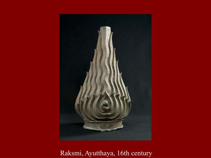 Raksmi, Ayutthaya, 16th century