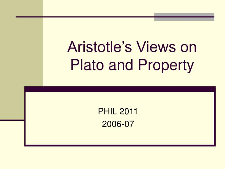Aristotle s views on plato and property l.jpg