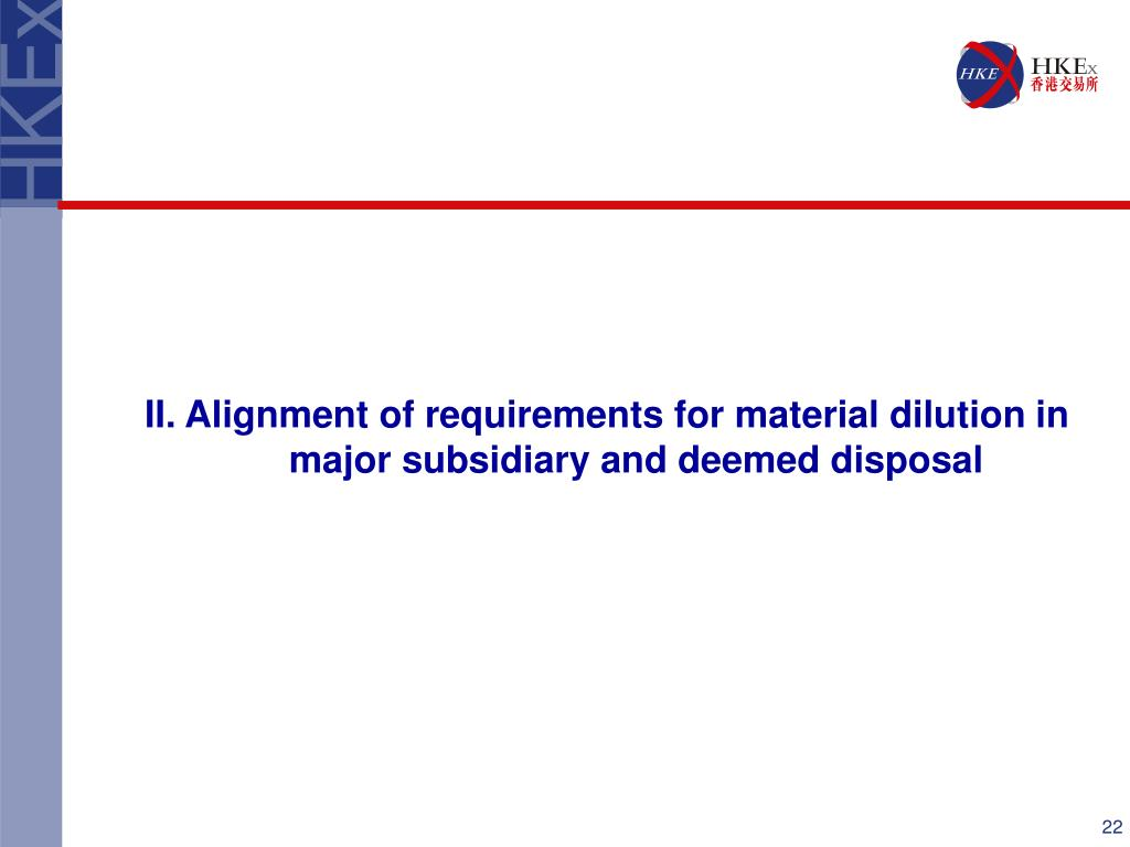 II. Alignment of requirements for material dilution in major subsidiary and deemed disposal