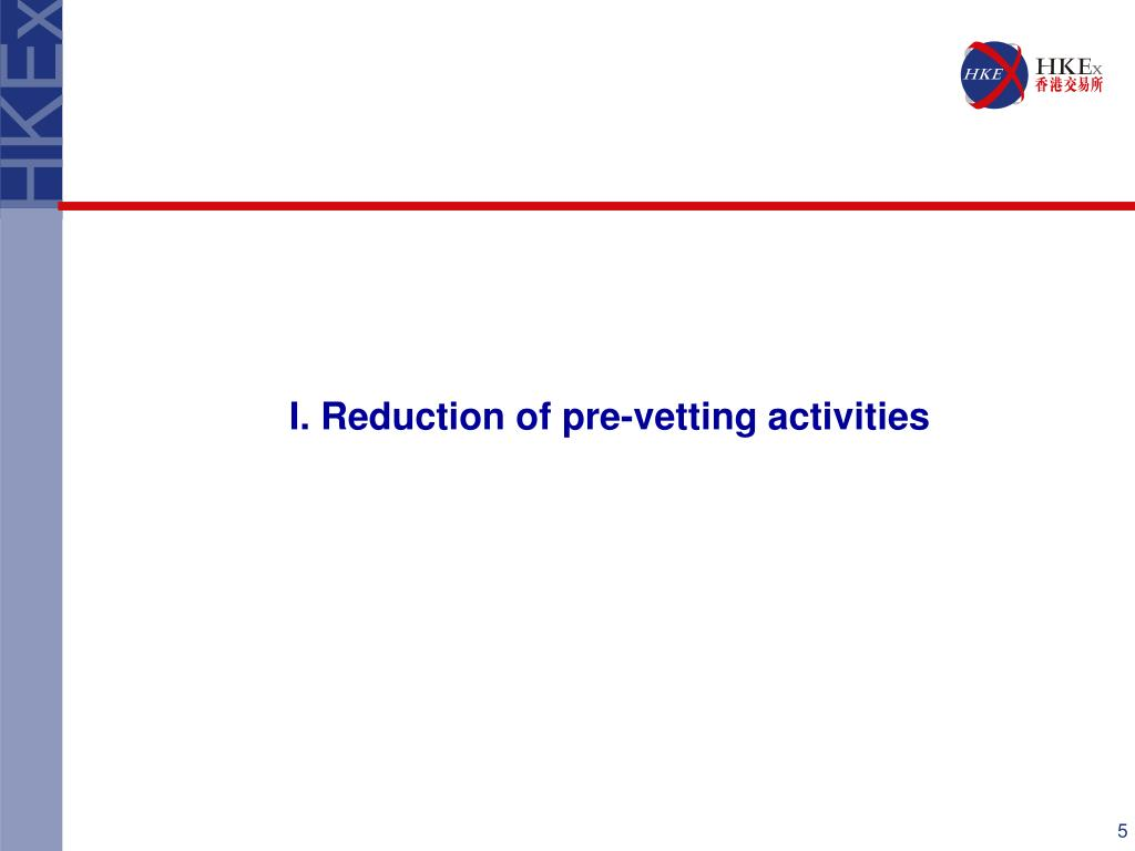 I. Reduction of pre-vetting activities