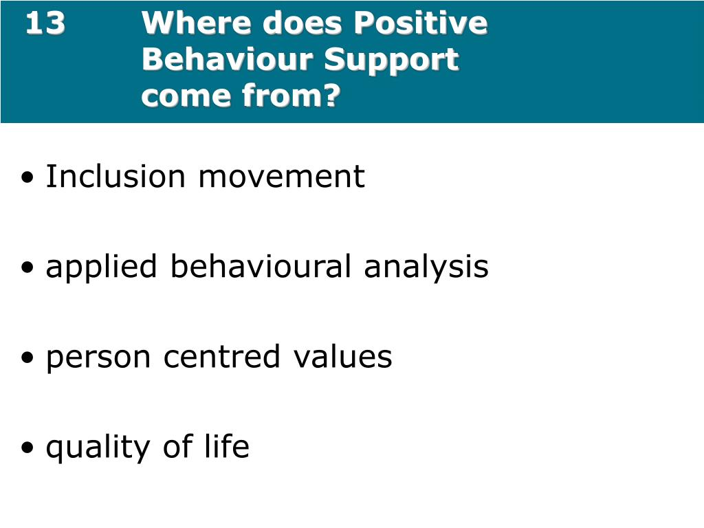 13Where does Positive Behaviour Support come from?