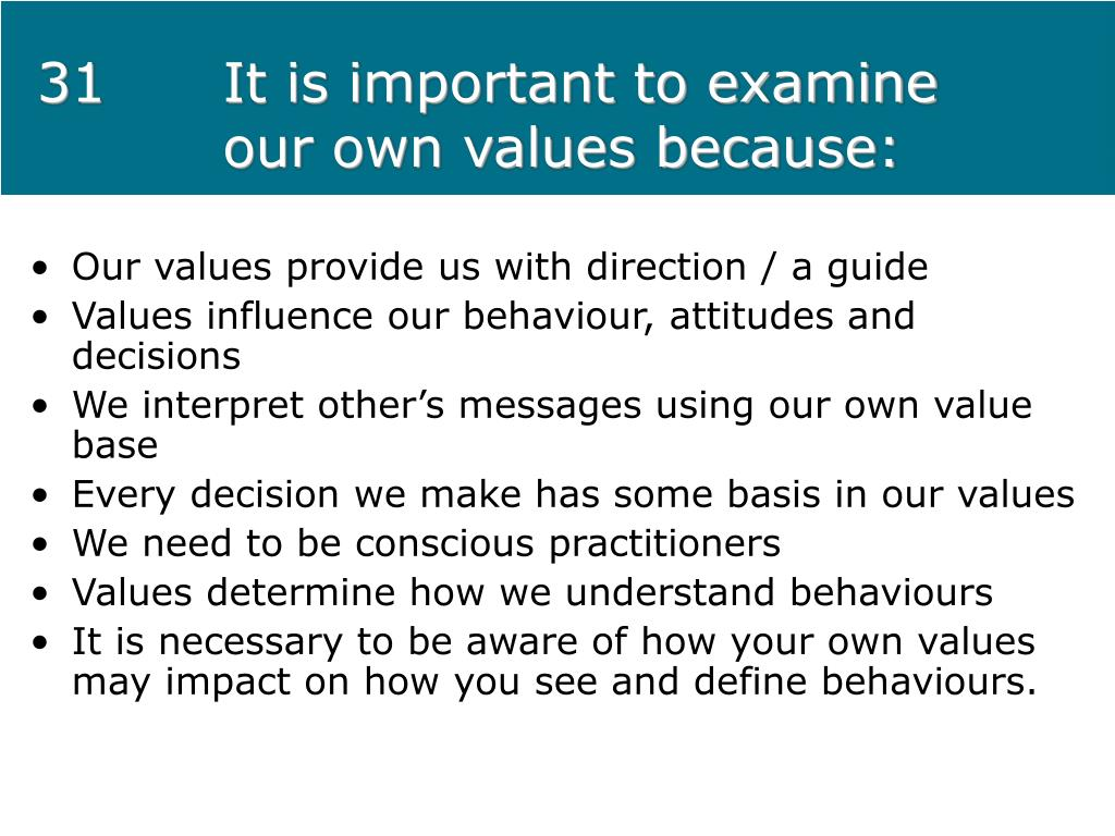 31It is important to examine our own values because: