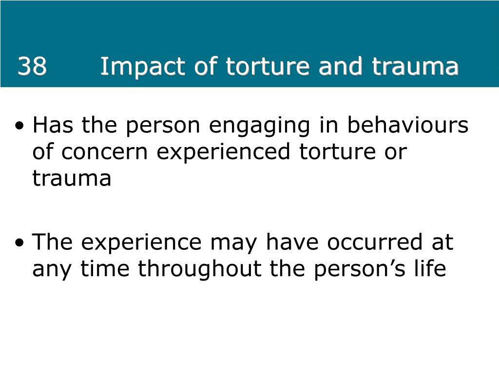 38Impact of torture and trauma