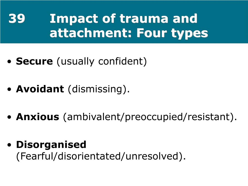 39Impact of trauma and attachment: Four types