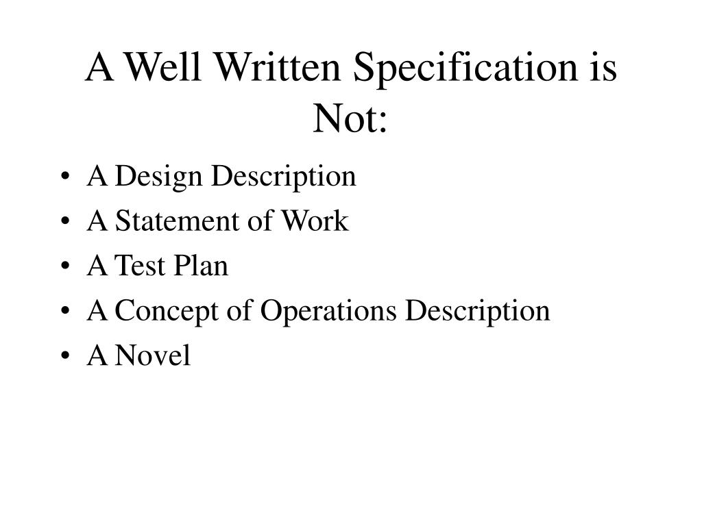 A Well Written Specification is Not: