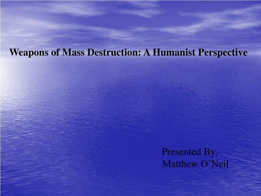 Weapons of Mass Destruction: A Humanist Perspective
