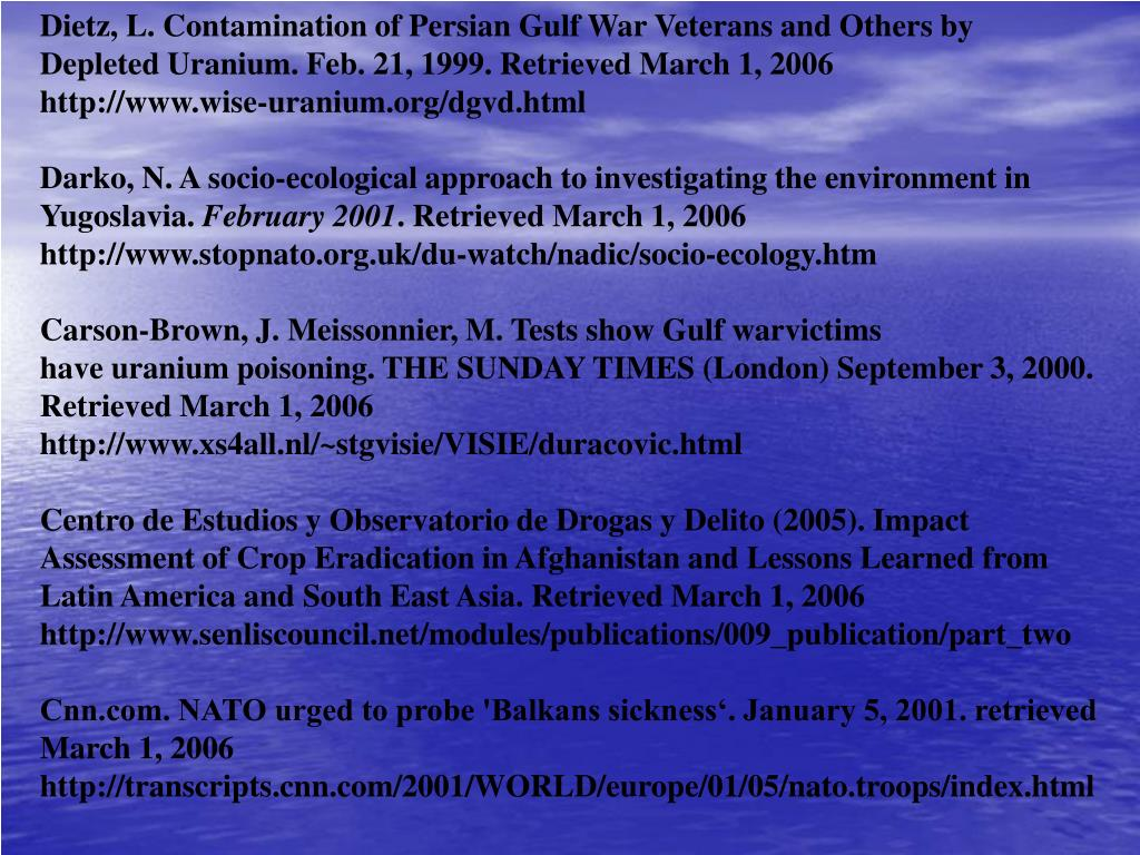 Dietz, L. Contamination of Persian Gulf War Veterans and Others by Depleted Uranium. Feb. 21, 1999. Retrieved March 1, 2006
