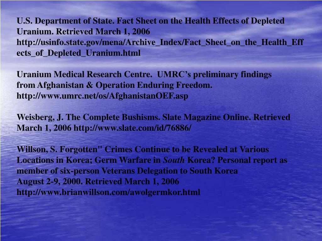 U.S. Department of State. Fact Sheet on the Health Effects of Depleted Uranium. Retrieved March 1, 2006 http://usinfo.state.gov/mena/Archive_Index/Fact_Sheet_on_the_Health_Effects_of_Depleted_Uranium.html