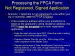 processing the fpca form not registered signed application
