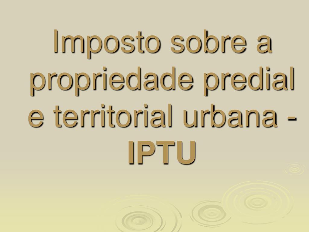 imposto sobre a propriedade predial e territorial urbana iptu