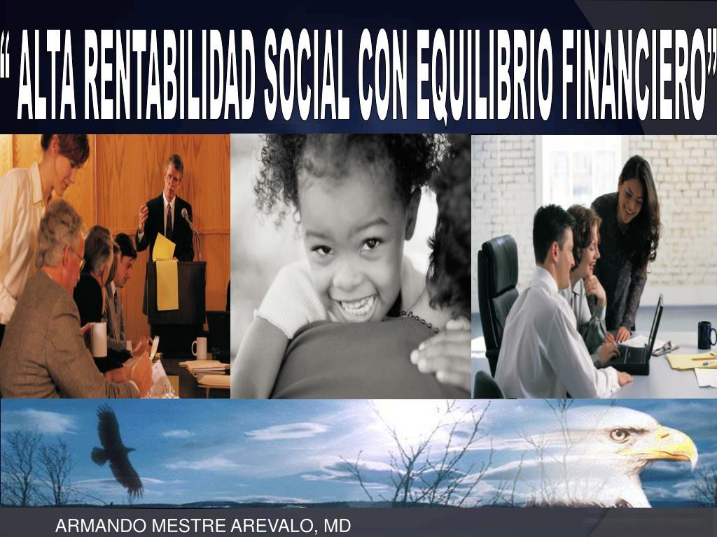 """"""" ALTA RENTABILIDAD SOCIAL CON EQUILIBRIO FINANCIERO"""""""