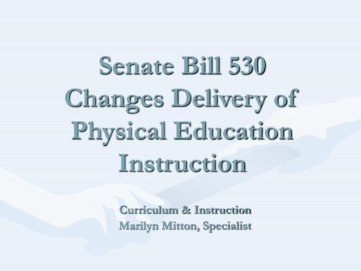 Senate bill 530 changes delivery of physical education instruction l.jpg