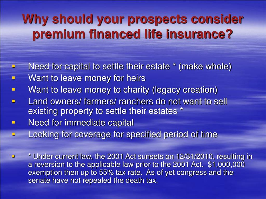 Why should your prospects consider premium financed life insurance?