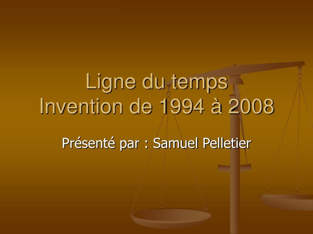 ligne du temps invention de 1994 2008