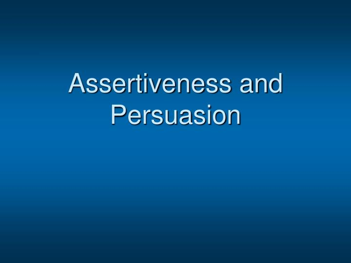 Assertiveness and persuasion l.jpg