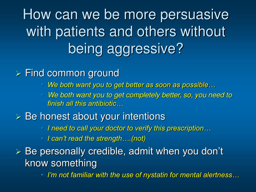 How can we be more persuasive with patients and others without being aggressive?