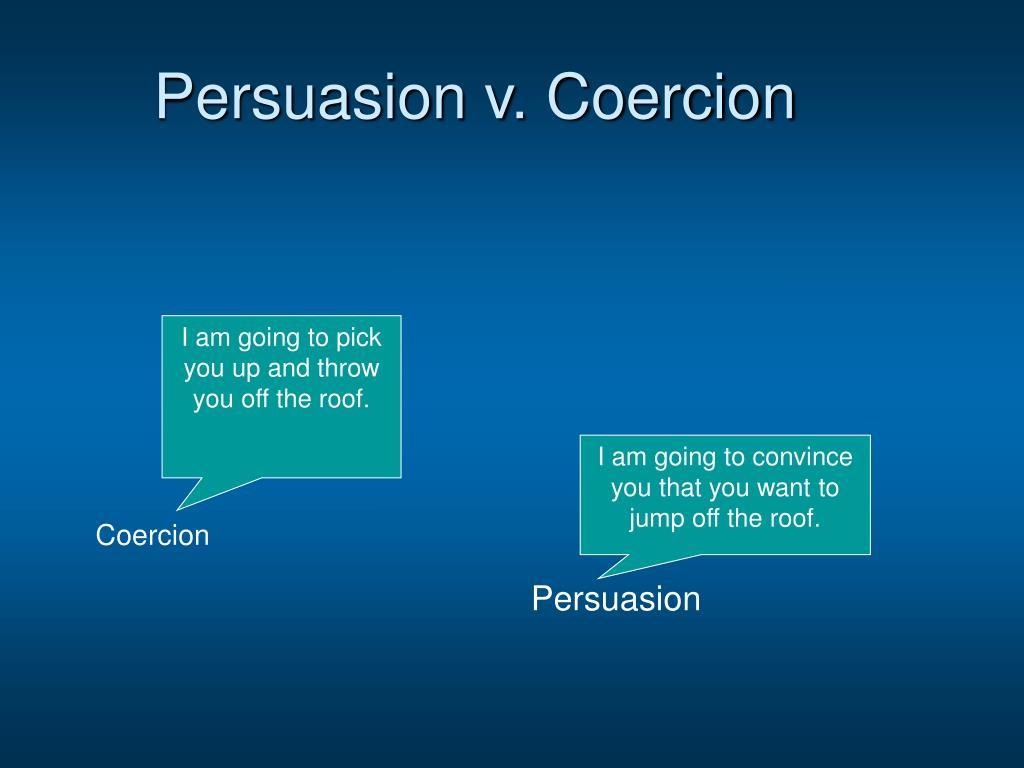 Persuasion v. Coercion