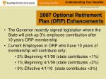 2007 optional retirement plan orp enhancements12