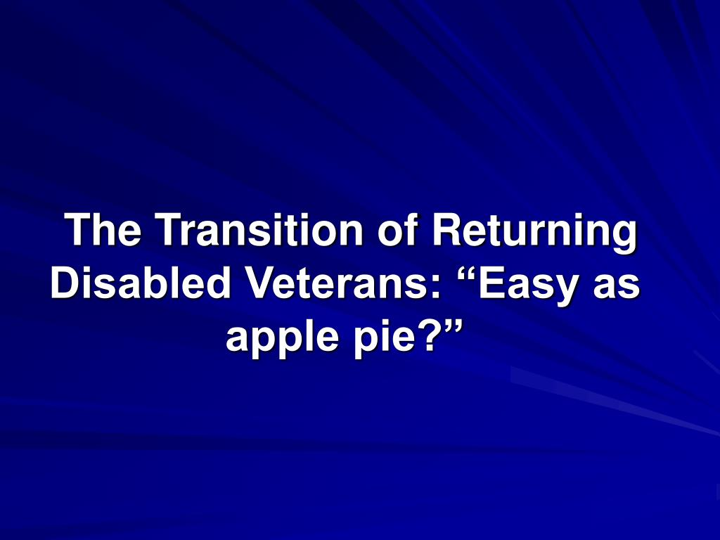 """The Transition of Returning Disabled Veterans: """"Easy as apple pie?"""""""