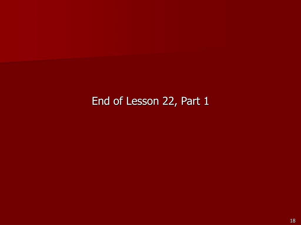 End of Lesson 22, Part 1