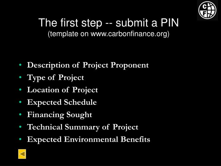 The first step submit a pin template on www carbonfinance org