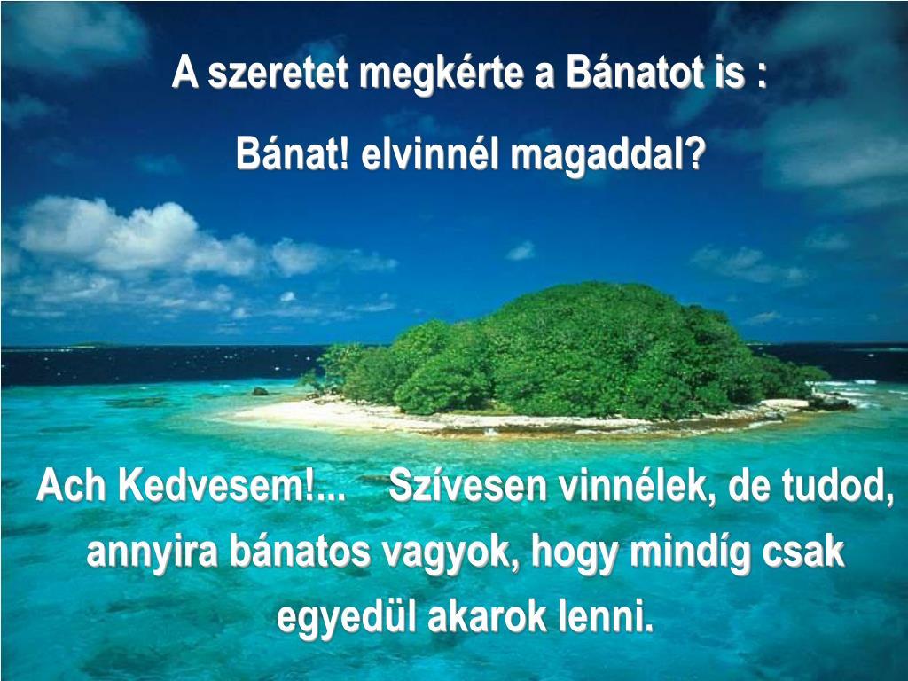 A szeretet megkérte a Bánatot is :