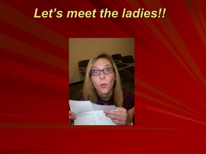 Let's meet the ladies!!