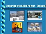 exploring the solar power options