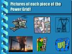 pictures of each piece of the power grid