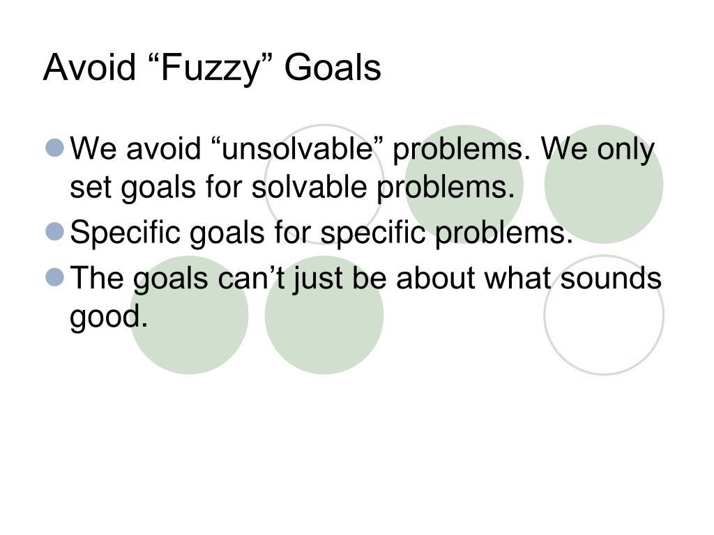 """Avoid """"Fuzzy"""" Goals"""
