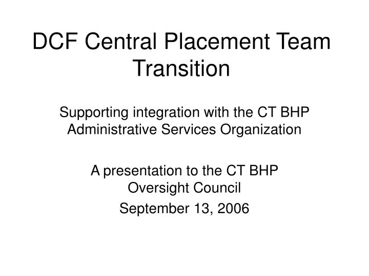 Dcf central placement team transition l.jpg