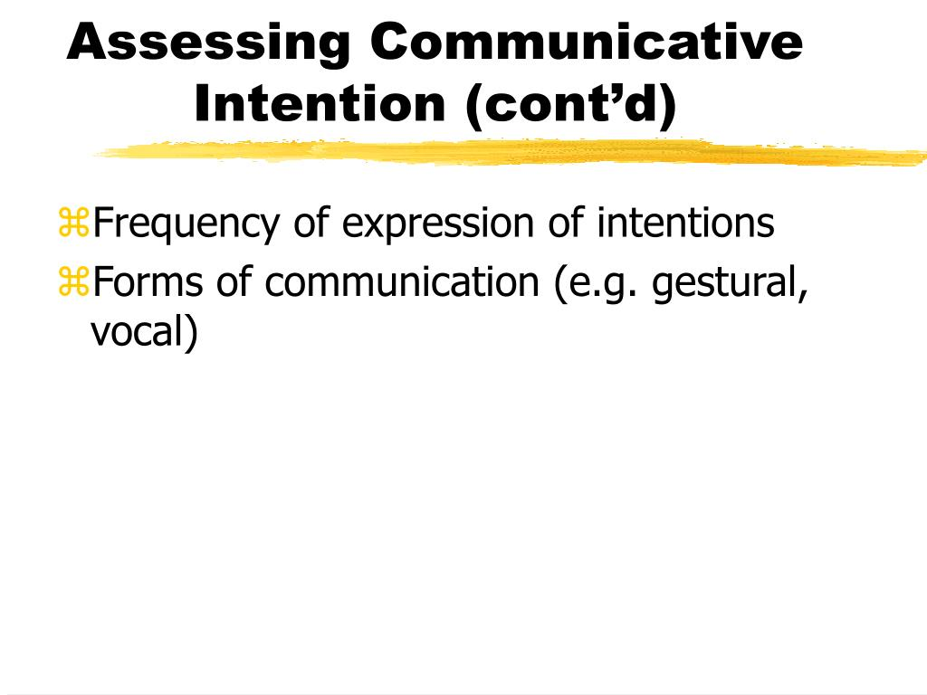 Assessing Communicative Intention (cont'd)