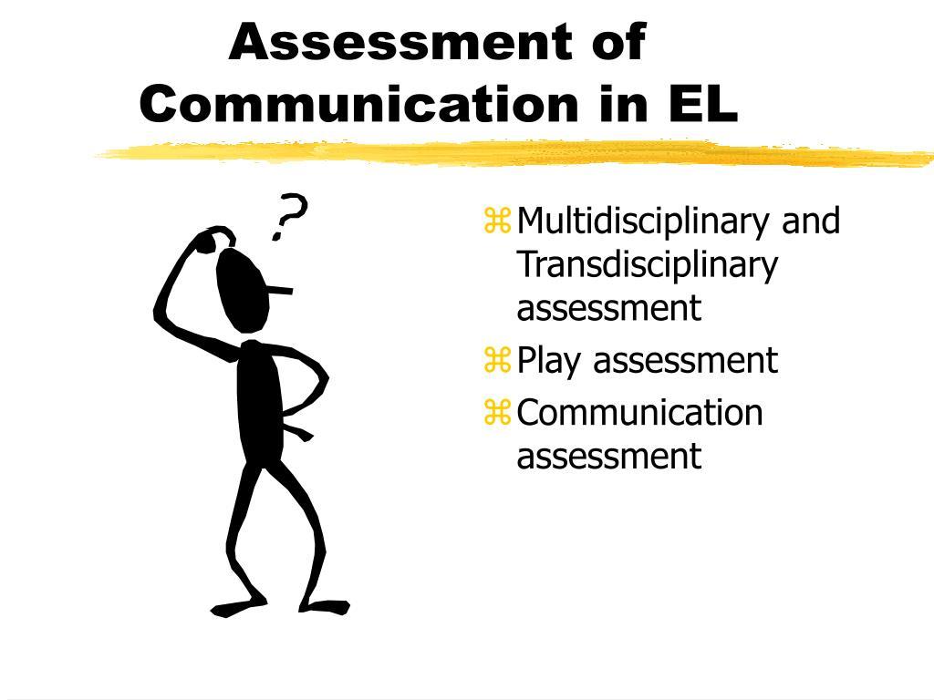 Assessment of Communication in EL