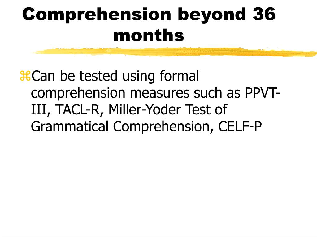 Comprehension beyond 36 months