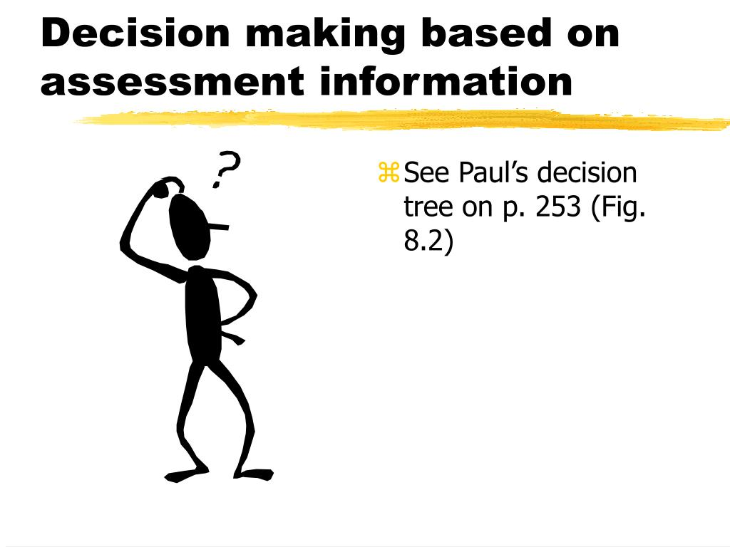 Decision making based on assessment information