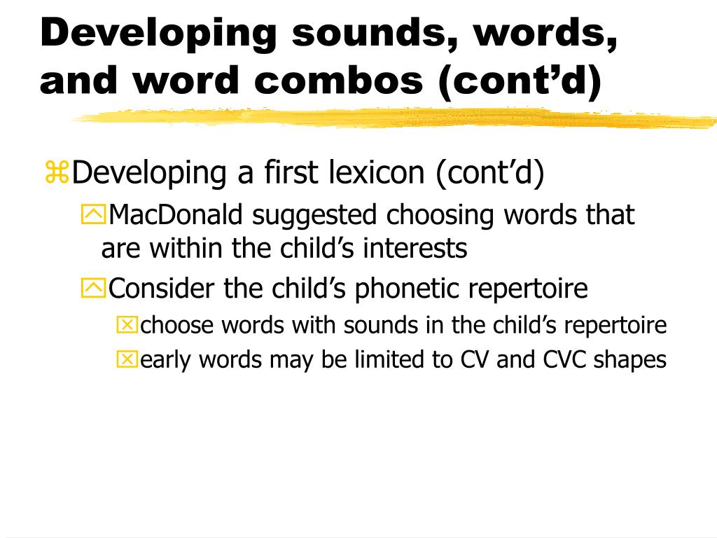 Developing sounds, words, and word combos (cont'd)