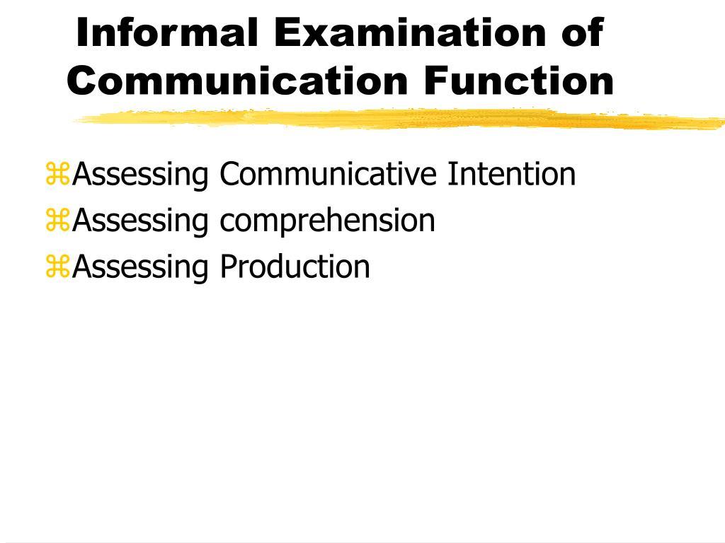 Informal Examination of Communication Function